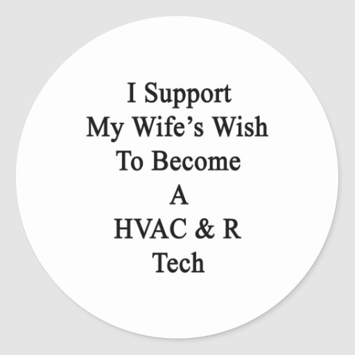 I Support My Wife's Wish To Become A HVAC R Tech Stickers