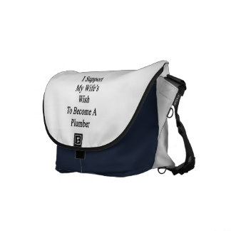 I Support My Wife's Wish To Become A Plumber Commuter Bag