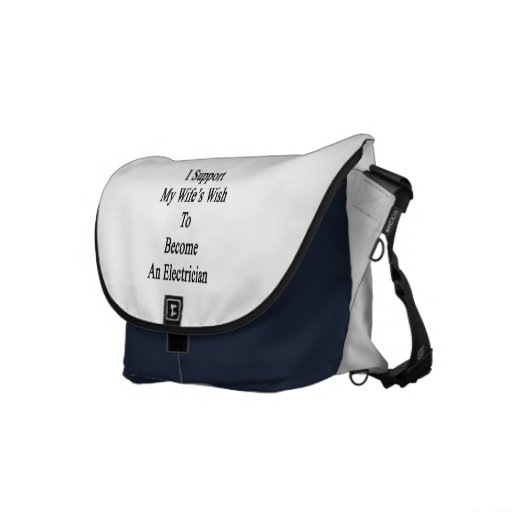 I Support My Wife's Wish To Become An Electrician Courier Bag