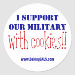 I support our military with cookies!! round sticker
