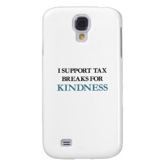 I Support Tax Breaks for Kindness Galaxy S4 Case