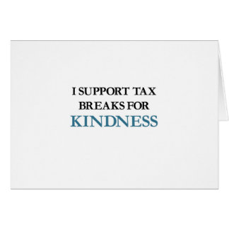 I Support Tax Breaks for Kindness Greeting Card