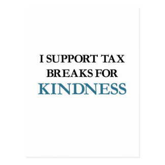 I Support Tax Breaks for Kindness Postcard