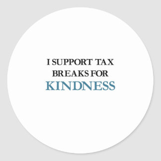 I Support Tax Breaks for Kindness Round Sticker