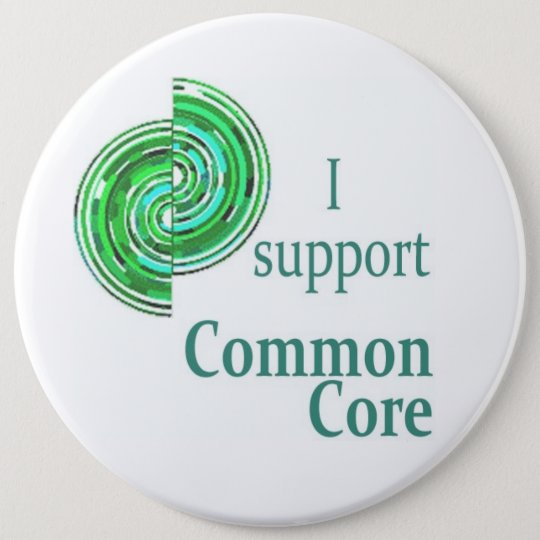 I Support the Common Core, 6in Round Button