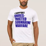 I Support Unrestricted Submarine Warfare T-Shirt
