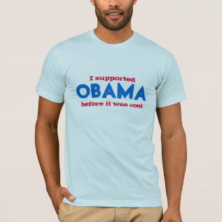 I supported Obama before it was cool T-Shirt