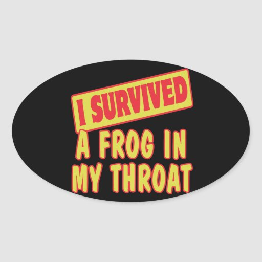 I SURVIVED A FROG IN MY THROAT OVAL STICKER