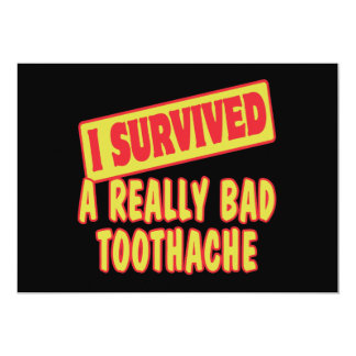 I SURVIVED A REALLY BAD TOOTHACHE 13 CM X 18 CM INVITATION CARD
