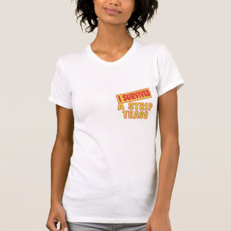 I SURVIVED A STRIP TEASE T-SHIRTS