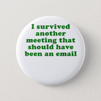 I Survived Another Meeting That Should Have Been 6 Cm Round Badge