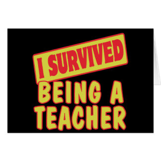I SURVIVED BEING A TEACHER GREETING CARD