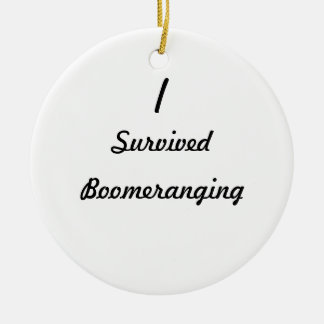 I survived boomeranging ornaments