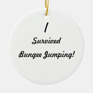 I survived bungee jumping! round ceramic decoration