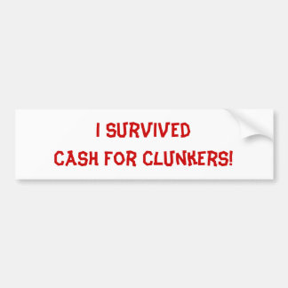 I Survived Cash For Clunkers Bumper Stickers
