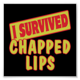 I SURVIVED CHAPPED LIPS POSTER