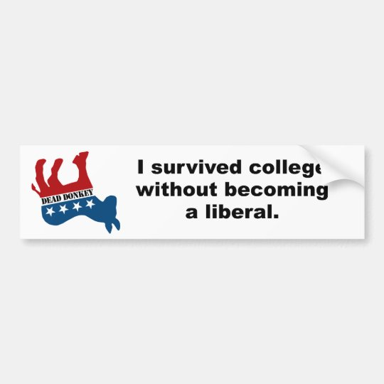 I survived college without becoming a liberal bumper sticker