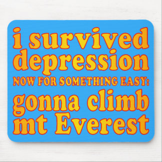 I Survived Depression - Now Gonna Climb Mt Everest Mouse Pad