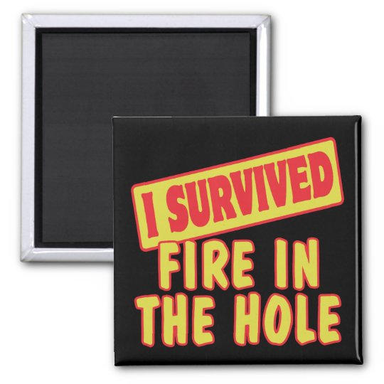 I SURVIVED FIRE IN THE HOLE SQUARE MAGNET