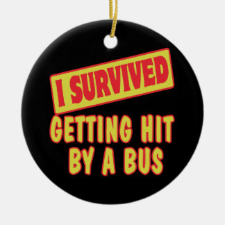 I SURVIVED GETTING HIT BY A BUS ROUND CERAMIC DECORATION