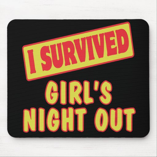 I SURVIVED GIRLS NIGHT OUT MOUSE PAD