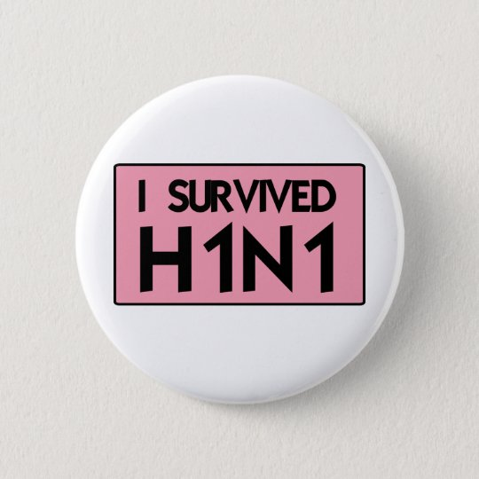 I Survived H1N1 6 Cm Round Badge