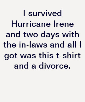 I survived Hurricane Irene and the in-laws Tee Shirts