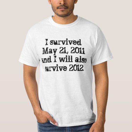 I survived May 21, 2011 T-Shirt