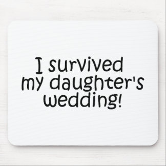 I Survived My Daughter s Wedding Mouse Pad