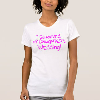 I Survived My Daughters Wedding Pink Tshirts
