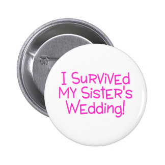 I Survived My Sisters Wedding Pink 6 Cm Round Badge