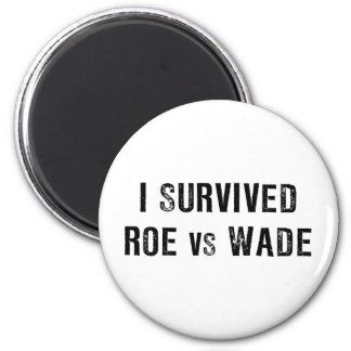 I Survived Roe Vs Wade 6 Cm Round Magnet