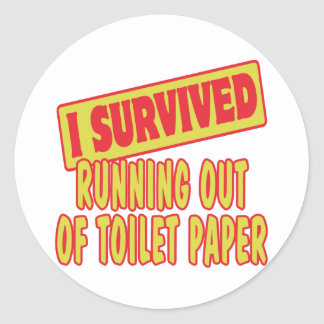I SURVIVED RUNNING OUT OF TOILET PAPER ROUND STICKER