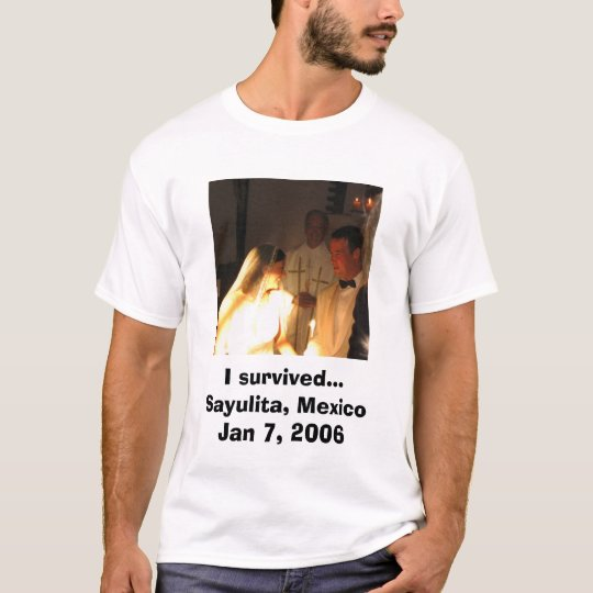 I survived... Sayulita, Mexico Jan 7, 2006 T-Shirt