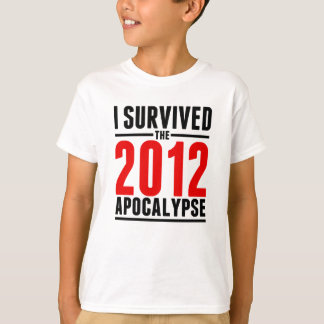 I Survived the 2012 Apocalypse! T-Shirt