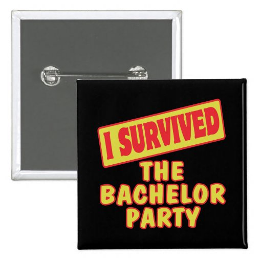 I SURVIVED THE BACHELOR PARTY BUTTONS