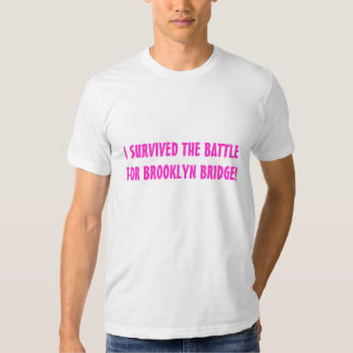 I SURVIVED THE BATTLE FOR THE BROOKLYN BRIDGE T SHIRTS