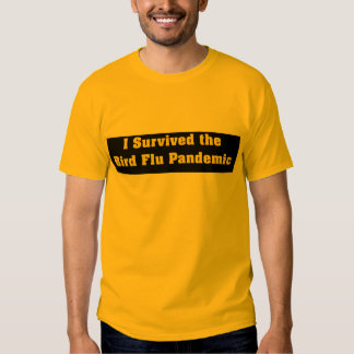 I Survived The Bird Flu Pandemic T Shirt