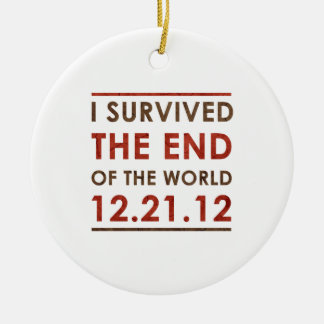 I Survived the end of the World 12.21.12 Round Ceramic Decoration