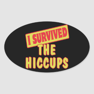 I SURVIVED THE HICCUPS OVAL STICKER