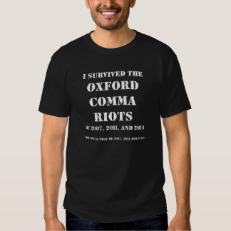 I Survived the Oxford Comma Riots T Shirts