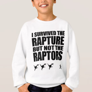 I Survived The Rapture, But Not The Raptors Sweatshirt