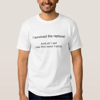 I survived the rapture! t shirt