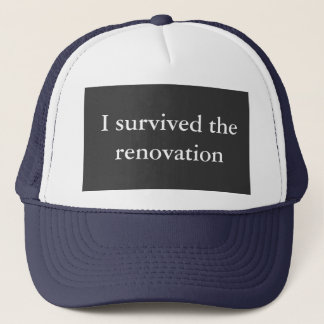 I survived the renovation trucker hat