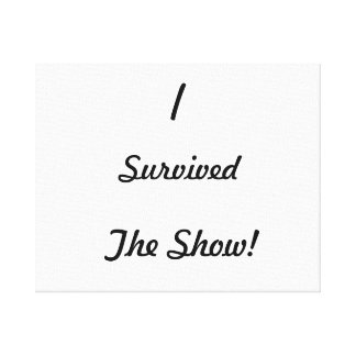 I survived the show! gallery wrapped canvas