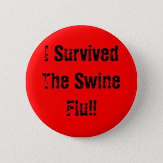 I Survived The Swine Flu!! 6 Cm Round Badge
