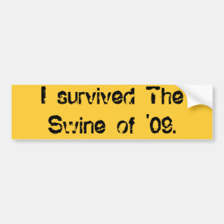 I survived The Swine of '09. Bumper Sticker
