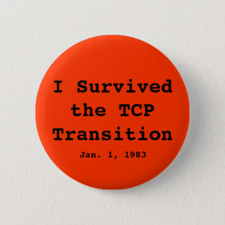 I Survived the TCP Transition, Jan. 1, 1983 6 Cm Round Badge