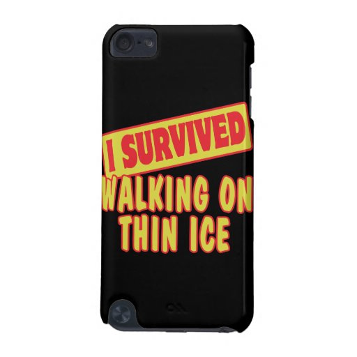 I SURVIVED WALKING ON THIN ICE iPod TOUCH 5G CASES
