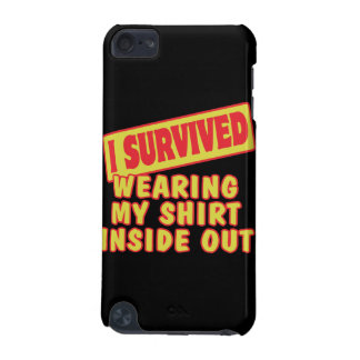 I SURVIVED WEARING SHIRT INSIDE OUT iPod TOUCH (5TH GENERATION) CASE